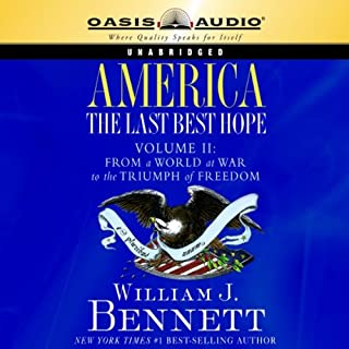 America     The Last Best Hope Volume 2: From a World at War to the Triumph of Freedom              By:                                                                                                                                 William J. Bennett                               Narrated by:                                                                                                                                 Jon Gauger                      Length: 20 hrs and 22 mins     106 ratings     Overall 4.6