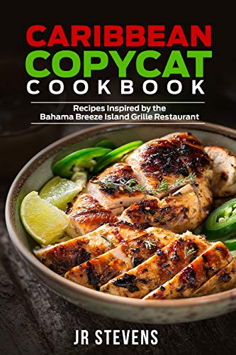 Caribbean Copycat Cookbook: Recipes Inspired by the Bahama Breeze Island Grille Restaurant (English Edition)