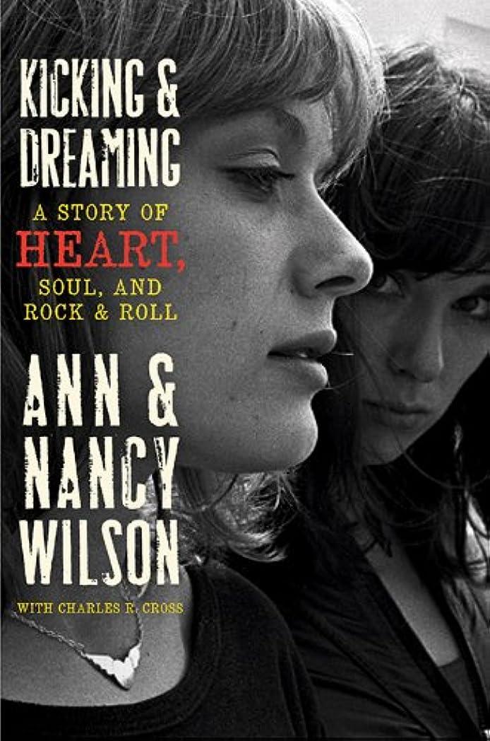 去る艶憲法Kicking & Dreaming: A Story of Heart, Soul, and Rock and Roll (English Edition)