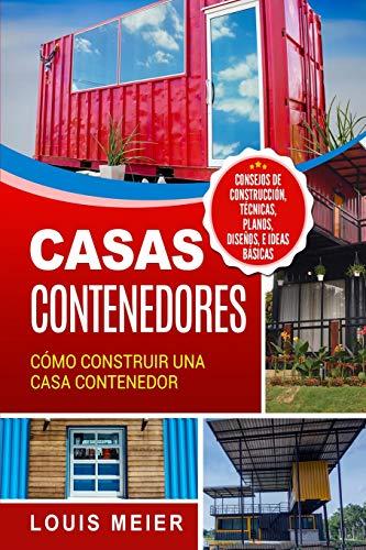 Casas Contenedores: Cómo Construir una Casa Contenedor – Consejos de Construcción, Técnicas, Planos, Diseños, e Ideas Básicas