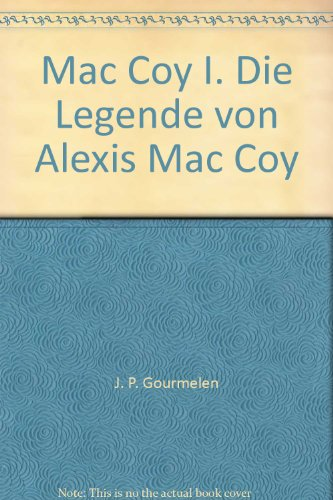 Mac Coy I. Die Legende von Alexis Mac Coy