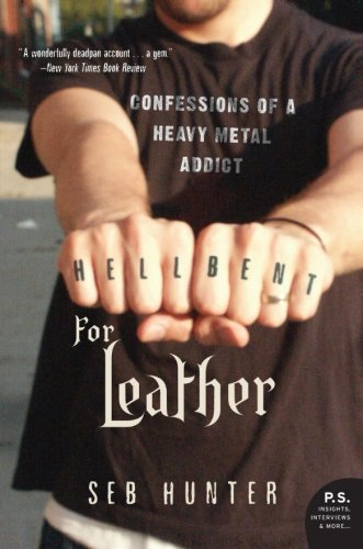 Hell Bent for Leather: Confessions of a Heavy Metal Addict (P.S.)