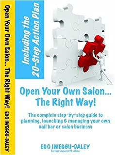 Open Your Own Salon... The Right Way!: A step-by-step guide to planning, launching & managing your own salon or nail bar business