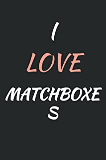 I Love MATCHBOXES: Cool MATCHBOXES Notebook Journal For Girls, Boys, Kids, Teenagers who love MATCHBOXES . Perfect Birthda...