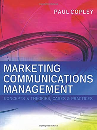 Marketing Communications Management: Concepts and Theories, Cases and Practices