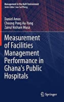 Measurement of Facilities Management Performance in Ghana's Public Hospitals (Management in the Built Environment)