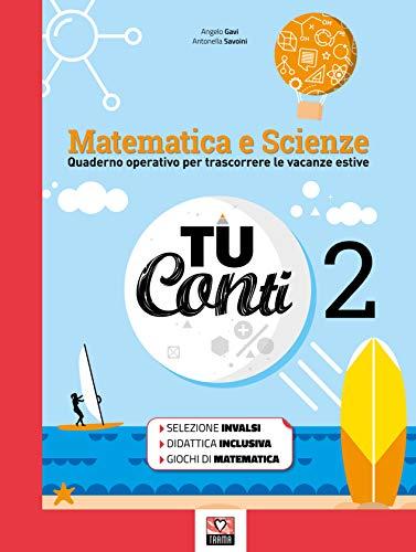 Tu conti. Matematica e scienze. Quaderno operativo per trascorrere le vacanze estive. Per la Scuola media (Vol. 2)