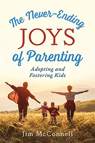 Compare Textbook Prices for The Never-Ending Joys of Parenting: Adopting and Fostering Kids  ISBN 9781683149248 by McConnell, Jim