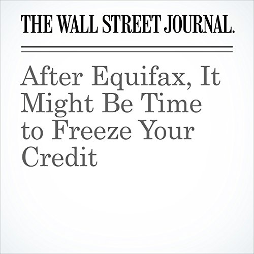 After Equifax, It Might Be Time to Freeze Your Credit copertina