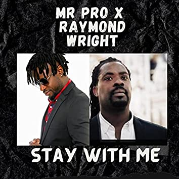 Stay with Me (feat. Raymond Wright)
