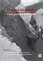 Digging Up Jericho: Past, Present and Future