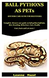 Ball Pythons As Pets ( Owners Care Guide For Beginners): Complete Owners care guide on Ball Python Habitats,Diet,Breeding, Behaviour,Care,Health, cost ,facts and lot more !