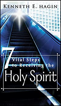 7 Vital Steps To Receiving the Holy Spirit by [Kenneth E. Hagin]