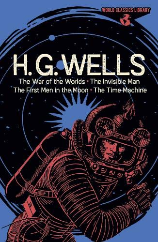 World Classics Library: H. G. Wells: The War of the Worlds, The Invisible Man, The First Men in the Moon, The Time Machine (Arct