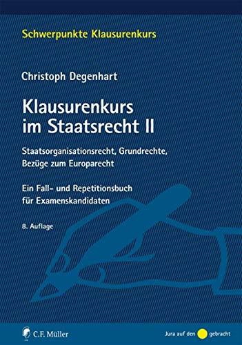 Klausurenkurs im Staatsrecht II: Staatsorganisationsrecht, Grundrechte, Bezüge zum Europarecht. Ein Fall- und Repetitionsbuch für Examenskandidaten (Schwerpunkte Klausurenkurs)