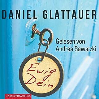 Ewig Dein                   Autor:                                                                                                                                 Daniel Glattauer                               Sprecher:                                                                                                                                 Andrea Sawatzki                      Spieldauer: 5 Std. und 12 Min.     453 Bewertungen     Gesamt 3,9