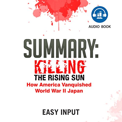Summary of Killing the Rising Sun: How America Vanquished World War II Japan audiobook cover art