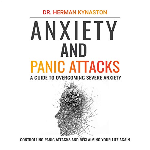 Anxiety and Panic Attacks: A Guide to Overcoming Severe Anxiety, Controlling Panic Attacks and Reclaiming Your Life Again!  By  cover art