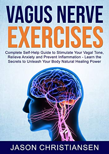VAGUS NERVE EXERCISES: Complete Self-Help Guide to Stimulate Your Vagal Tone, Relieve Anxiety and Prevent Inflammation - Learn the Secrets to Unleash Your Body Natural Healing Power (English Edition)
