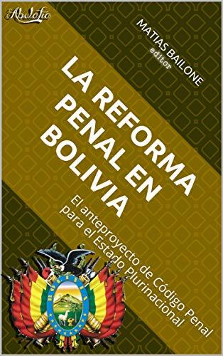 La reforma penal en Bolivia: El anteproyecto de Código Penal para el Estado...