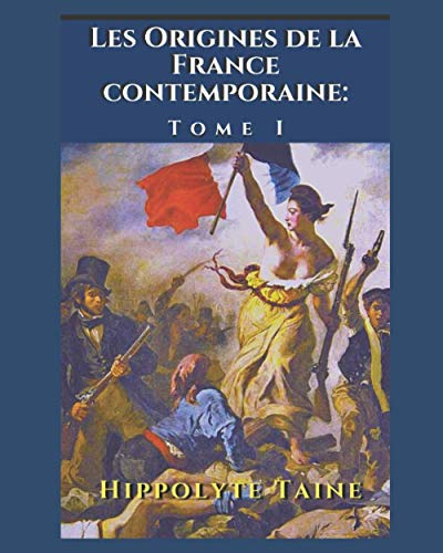 Les Origines de la France contemporaine: Tome I