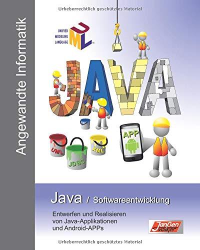 Java / Softwareentwicklung: Entwerfen und Realisieren von Java-Applikationen und Android-APPs