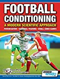 Football Conditioning A Modern Scientific Approach: Periodization - Seasonal Training - Small Sided Games - Adam Owen Ph. D.