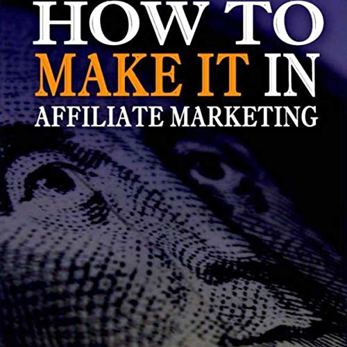 Affiliate Marketing: How to Make it in Affiliate Marketing audiobook cover art