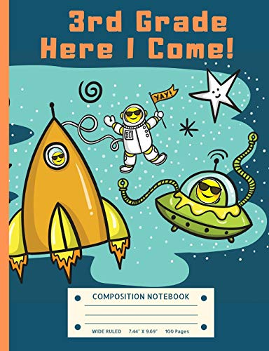 3rd Grade Here I Come!: Astronaut in Outer Space Third Grade Composition Notebook (7.44' x 9.69' - Wide Ruled) Astronomy Back to School Supplies Gift