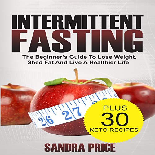 Intermittent Fasting: The Beginner's Guide to Lose Weight, Shed Fat and Live a Happier Life audiobook cover art