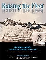 Raising the Fleet: The Pearl Harbor Salvage Operation 1941-1944