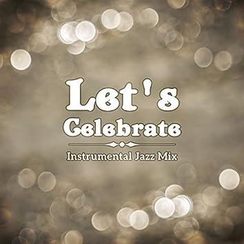Let's Celebrate - Instrumental Jazz Mix -  Dixieland, Smooth, Bossa, Gospel, Swing for Jazz Lovers