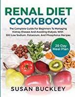 Renal Diet Cookbook: The Complete Guide for beginners to Managing Kidney Disease and Avoiding Dialysis, with 300 Low Sodium, Potassium, and Phosphorus Recipes - 28-Day Meal Plan