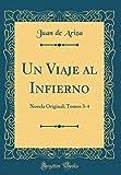 Un Viaje al Infierno: Novela Original; Tomos 3-4  (Classic Reprint)