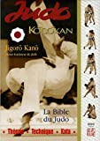 Judo Kodokan - La Bible du Judo de Kano, Jigoro (2006) Broché