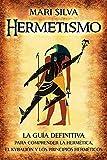 Hermetismo: La guía definitiva para comprender la hermética, el Kybalión y los principios herméticos