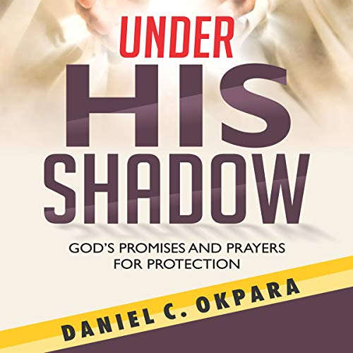 Under His Shadow     God's Promises and Prayers for Protection (Praying the Promises of God, Book 2)              By:                                                                                                                                 Daniel C. Okpara                               Narrated by:                                                                                                                                 Hartley G. Lesser                      Length: 1 hr and 23 mins     Not rated yet     Overall 0.0
