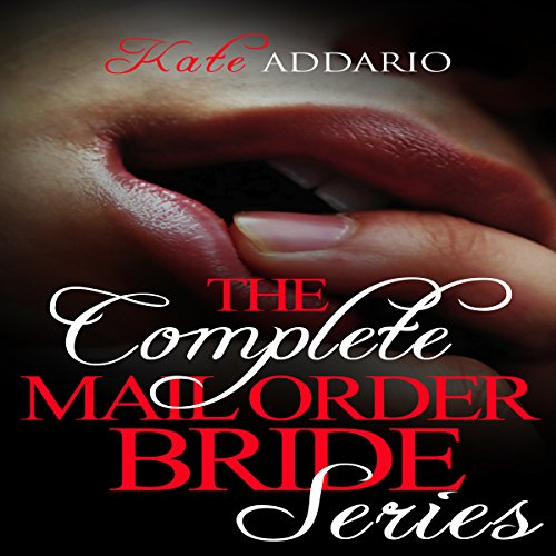 The Complete Mail Order Bride Series: Volumes 1-3 audiobook cover art