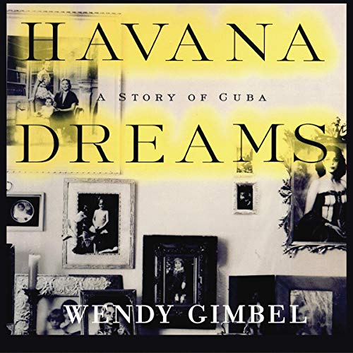 Havana Dreams     A Story of Cuba              By:                                                                                                                                 Wendy Gimbel                               Narrated by:                                                                                                                                 Anna Fields                      Length: 6 hrs and 47 mins     Not rated yet     Overall 0.0