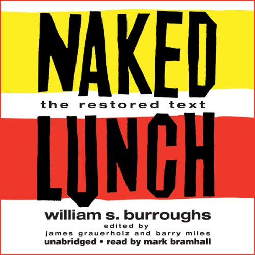Naked Lunch     The Restored Text              By:                                                                                                                                 William S. Burroughs                               Narrated by:                                                                                                                                 Mark Bramhall                      Length: 10 hrs and 24 mins     76 ratings     Overall 3.7