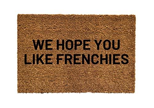 We Hope You Like Frenchies Doormat, Frenchie Door Mat, dog doormat, funny doormat, French Bulldog, dog mom, hope you like frenchies (16 x 24 Inches)