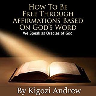 How to Be Free Through Affirmations Based on God's Word audiobook cover art