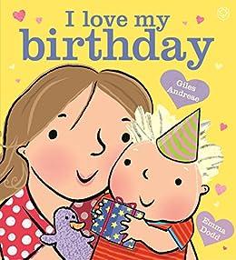I Love My Birthday by [Giles Andreae, Emma Dodd]