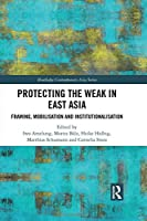 Protecting the Weak in East Asia: Framing, Mobilisation and Institutionalisation (Routledge Contemporary Asia Series)