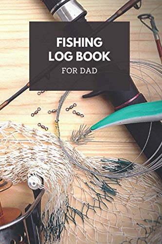 Fishing Log Book For Dad: Fisherman Notebook - Record Fishing Trip - Track Locations, Weather Conditions, Species, Fish Bait and much more (Comfortable Size 6 x 9 in - 120 pages)
