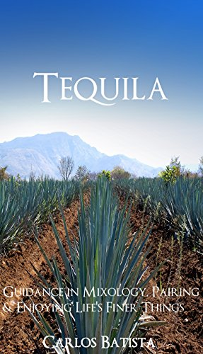 Tequila: Guidance in Mixology, Pairing & Enjoying Life's Finer Things (English Edition)