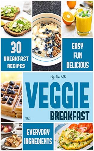 Veggie Breakfast: 30 Easy & Delicious Vegetarian Breakfast Ideas (Veggie Life Book 1) (English Edition)