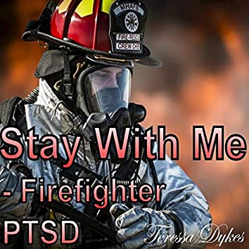 Stay with Me (Firefighter PTSD)