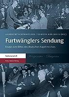 Furtwanglers Sendung: Essays Zum Ethos Des Deutschen Kapellmeisters