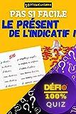 Quiz - Pas si facile le présent de l'indicatif !: 30+1 questions sur la conjugaison au présent de l'indicatif | Quiz 'Défi 100%' : apprendre en s'amusant ... verbes (Quiz 'Défi 100%') (French Edition)